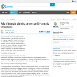 Role of financial planning services and Systematic investments