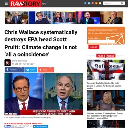 Chris Wallace systematically destroys EPA head Scott Pruitt: Climate change is not 'all a coincidence'