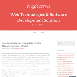 How to succeed in systematically Hiring Magento developers India? – Web Technologies & Software Development Solution