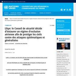 Libye: le Conseil de sécurité décide d'instaurer un régime d'exclusion aérienne afin de protéger les civils contre des attaques systématiques et généralisées