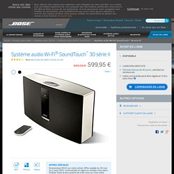 Système audio Wi-Fi SoundTouch 30 série II
