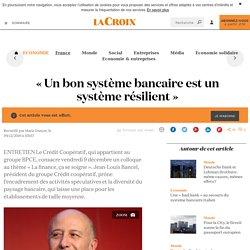 «Un bon système bancaire est un système résilient» - La Croix