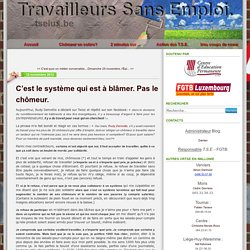 C'est le système qui est à blâmer. Pas le chômeur. - Le blog de T.S.E Luxembourg