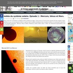 La météo du système solaire. Épisode 1 : Mercure, Vénus et Mars.