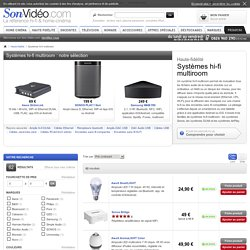 Systèmes hi-fi multiroom sur Son-Video.com