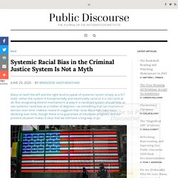 Systemic Racial Bias in the Criminal Justice System Is Not a Myth
