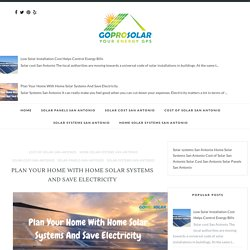 Plan Your Home With Home Solar Systems And Save Electricity - Gopro Solar San Antonio