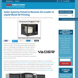 Vader Systems Poised to Become the Leader in Liquid Metal 3D Printing
