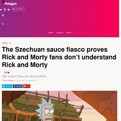 The Szechuan sauce fiasco proves Rick and Morty fans don't understand Rick and Morty - Polygon