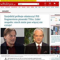 Szejnfeld próbuje ośmieszyć PiS fragmentem piosenki Tiltu. Lider zespołu: niech mnie pan więcej nie cytuje!