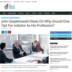 John Szepietowski Views On Why should One Opt For solicitor?