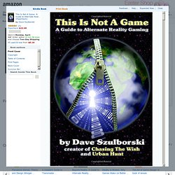 This Is Not A Game: A Guide to Alternate Reality Gaming: Dave Szulborski: 9781411625952: Amazon.com