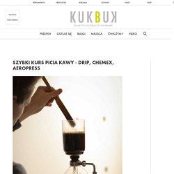Szybki kurs picia kawy - drip, chemex, aeropress