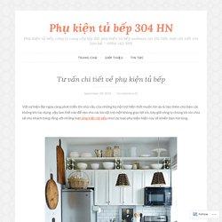 Tư vấn chi tiết về phụ kiện tủ bếp – Phụ kiện tủ bếp 304 HN