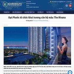 Đạt Phước tổ chức khai trương căn hộ mẫu The Rivana