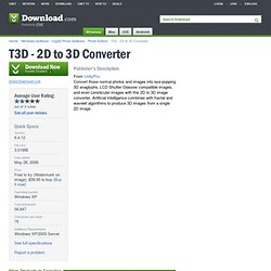 T3D - 2D to 3D Converter - Free software downloads and software