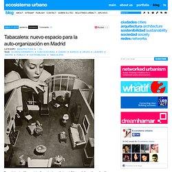 Tabacalera: nuevo espacio para la auto-organización en Madrid