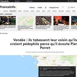 Vendée : ils tabassent leur voisin qu'ils croient pédophile parce qu'il écoute Pierre Perret