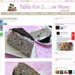 Table for 2.... or more: Oreo Chiffon Cake