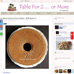 Table for 2.... or more: Black Glutinous Rice Chiffon - BGR Week # 1