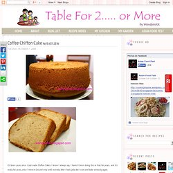 Table for 2.... or more: Coffee Chiffon Cake 咖啡戚风蛋糕