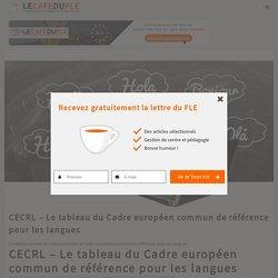 CECRL – Le tableau du Cadre européen commun de référence pour les langues