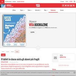 Sara De Carli, Vita: Il tablet in classe aiuta gli alunni più fragili (06/09/2013)