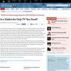 Is a Tablet the Only TV You Need? - By Kevin Sintumuang