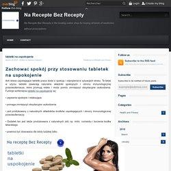 tabletki na uspokojenie - Na Recepte Bez Recepty