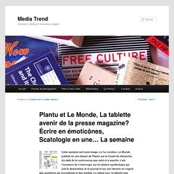 Plantu et Le Monde, La tablette avenir de la presse magazine? Écrire en émoticônes, Scatologie en une… La semaine