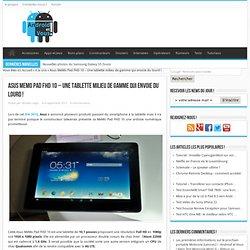 Asus MeMo Pad FHD 10 - Une tablette milieu de gamme qui envoie du lourd !