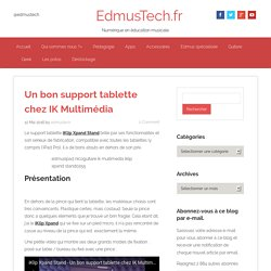 Un bon support tablette chez IK Multimédia - EdmusTech.fr