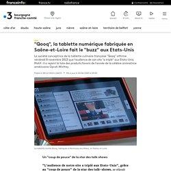 """""""Qooq"""", la tablette numérique fabriquée en Saône-et-Loire fait le """"buzz"""" aux Etats-Unis"""