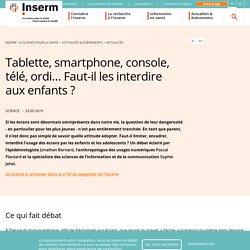 Tablette, smartphone, console, télé, ordi… Faut-il les interdire aux enfants ?