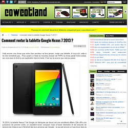 Comment rooter la tablette Google Nexus 7 2013 ? - Tablettes