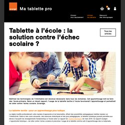 ORANGE: Tablette à l'école : la solution contre l'échec scolaire ? (info commerciale)