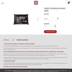 QOOQ - Tablette QOOQ Ultimate + Boutique complète La 1ère tablette culinaire au monde