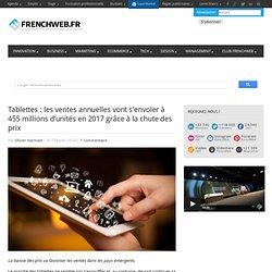 Tablettes : les ventes annuelles vont s'envoler à 455 millions d'unités en 2017 grâce à la chute des prix