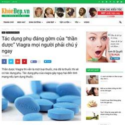 """Tác dụng phụ đáng gờm của """"thần dược"""" Viagra mọi người phải chú ý ngay"""