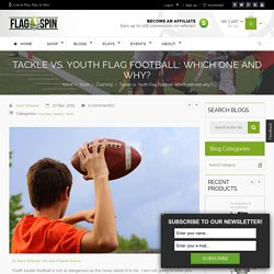 Tackle vs. Youth Flag Football: Which one & why?