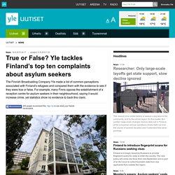 True or False? Yle tackles Finland's top ten complaints about asylum seekers