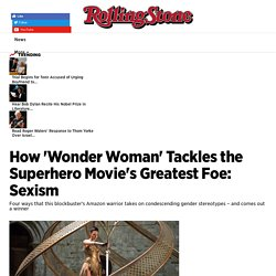 How 'Wonder Woman' Tackles Superhero Movies' Greatest Foe: Sexism - Rolling Stone