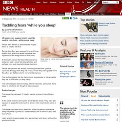 Tackling fears 'while you sleep'