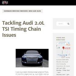 Tackling Audi 2.0L TSI Timing Chain Issues