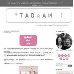 *Tadaam !: Galerie des tutos