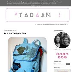 *Tadaam !: Sac à dos Tropical / Tuto