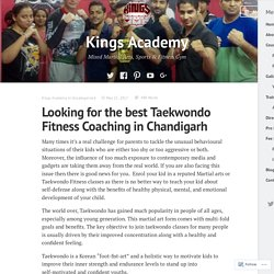 Looking for the best Taekwondo Fitness Coaching in Chandigarh – Kings Academy