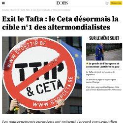 Exit le Tafta : le Ceta désormais la cible n°1 des altermondialistes - 29 août 2016