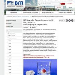 BFR 12/12/17 BfR bewertet Tageshöchstmenge für Magnesium in Nahrungsergänzungsmitteln
