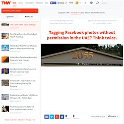 Tagging Facebook photos without permission in the UAE? Think twice. - TNW Middle East